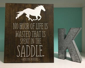 No Hour Of Life Is Wasted That Is Spent In The Saddle Churchill Sign, Horse Wood Sign, Equestrian Sign, Rustic Horse Decor, Horse Lover Sign