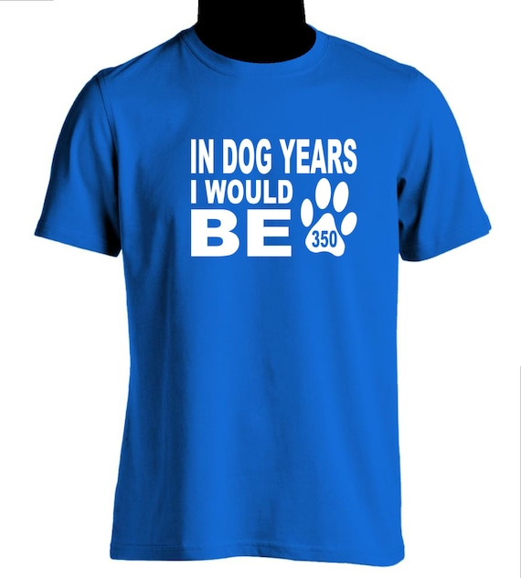 In Dog Years I Would Be 350 Mens Novelty Birthday Gift Ideas