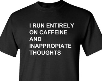 I Run Entirely On Caffeine and Inappropriate Thoughts - Adult Unisex Tee Standard T