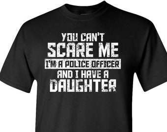 Can't Scare Me I'm A Police Officer and I Have A Daughter - Adult Unisex Tee