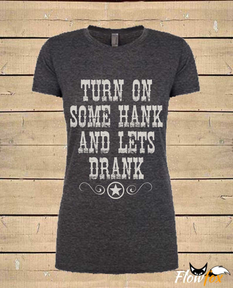 22ae0a54e Country Shirts Turn On Some Hank And Lets Drank Shirt. | Etsy
