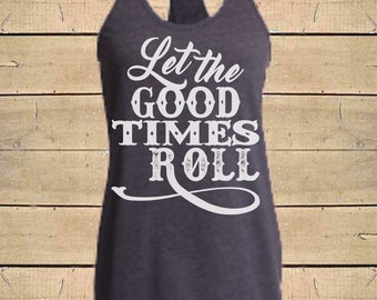 Country Shirts, Let the Good Times Roll Tank. Southern Tank, Country Concert, Country Song Tank, Womens Fitted Tri-Blend Racerback Tank Top