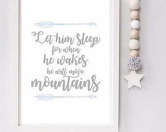 Let him sleep for when he wakes he will move mountains - Boy Nursery Print