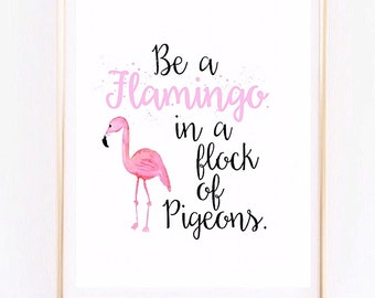 Be a flamingo in a flock of pigeons print