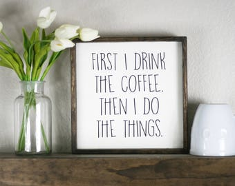 First I drink the coffee then I do the things, wood first coffee sign, coffee bar, coffee things wood sign, kitchen art, coffee drinker gift