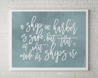 A Ship In Harbor is Safe, Typography Print, Inspirational Poster, Wall Art, Bedroom Poster, Positive Quotes, Positive Print, 11x17 print