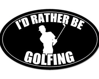 Oval I'D Rather Be Golfing Sticker (Fun Golf Decal)
