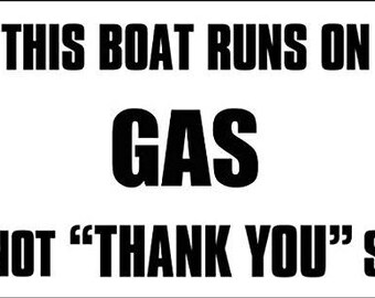 This Boat Runs On GAS Not Thank Yous Sticker (boating funny)