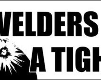 Welders Love a Tight Fit Bumper Sticker (weld welding decal)