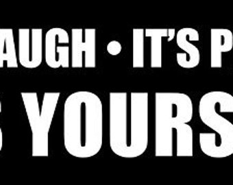 Don't Laugh It's Paid For... Is Yours? Bumper Sticker