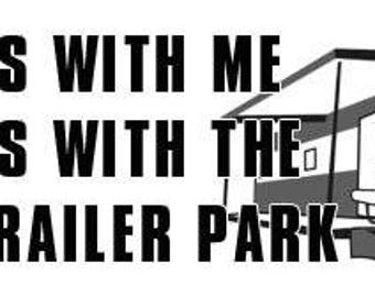 You Mess With Me You Mess With The Whole Trailer Park Bumper Sticker (funny white trash)