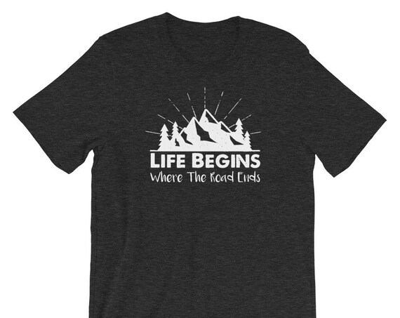 Life Begins Where The Road Ends Short-Sleeve Unisex T-Shirt