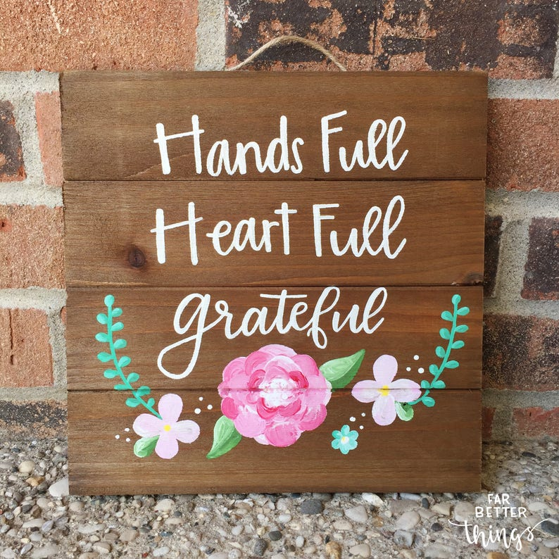 Hands Full, Heart Full, Grateful 10x10 Wood Sign - Gift for Mom, Gift for  Her - Rustic Home Decor, Hands Full Sign, Mint and Pink Flowers