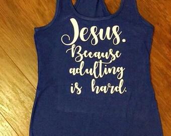 Jesus because adulting is hard racerback tank