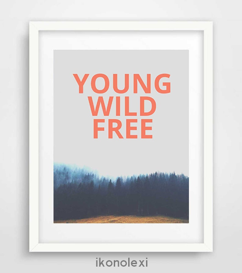 Young Wild And Free Poster Art Life Quotes Art Downloadable Etsy