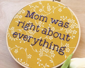 Mom Was Right About Everything Embroidery Hoop Art, Mother's Day Gift, Mustard And Navy, Funny Sign, Gift For Mom, Snarky Wall Decor