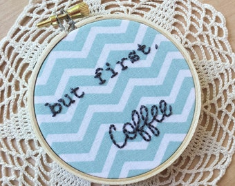 But First Coffee, Mint Chevron, Coffee Hoop Art, Embroidery, Embroidered Quote, Snarky Quote, Snarky Embroidery, Gifts For Coffee Lovers