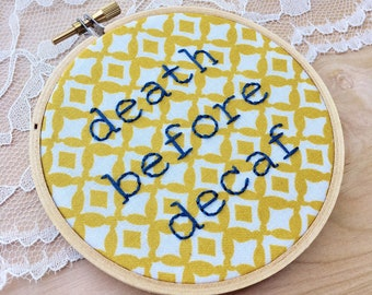Death Before Decaf Embroidery Hoop Art, Cubicle Desk Decor, Coffee Lover Gifts, Coffee Hoop Art, Snarky Hoop Art, Yellow Kitchen Decor