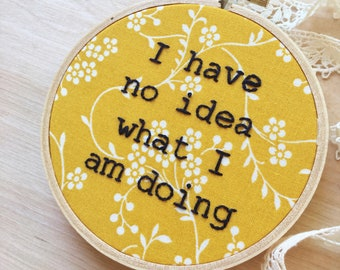 I Have No Idea What I'm Doing Embroidery Hoop Art, Honest Embroidery, Coworker Gifts, Cubicle Decor, Office Decor, Boss Gift, Graduation