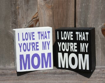 "I love that you're my mom Block Decor 4"" blocks"