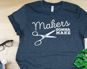 Makers Gonna Make | Super-Soft, Vintage-Feel Tshirt | Librarian tshirt | Crafting and Makerspace | Maker Librarian