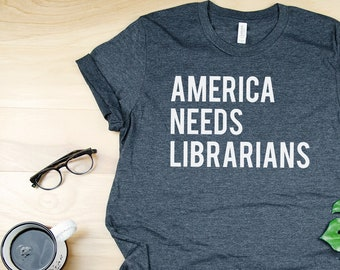 America Needs Librarians Librarian  T-shirt | Bookish Tshirt | Gift for Librarian | Protest & Resist