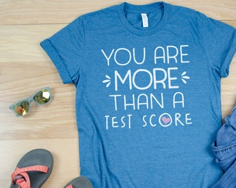 You are More than a Test Score Teacher Testing T-shirt | Test Day Tshirt