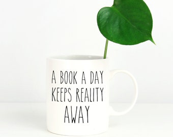 A Book a Day Keeps Reality Away Reading and Librarian Mug |  Coffee or Even Tea Mug 11 oz in Glossy White