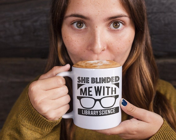 Librarian Mug She Blinded Me With Library Science Coffee or Even Tea Mug 11 oz in White