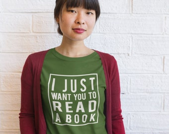 I Just Want You To Read a Book Unisex Long Sleeve Tshirt  | Reading Shirt | Librarian Tshirt