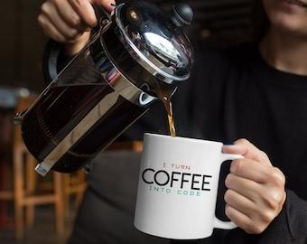 I Turn Coffee into Code Coffee Mug or Even Tea Mug 11 oz or 15 oz in Glossy White