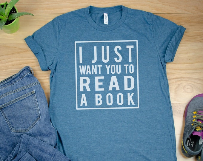 I Just Want You to Read a Book Short Sleeve Librarian Tshirt | Reading Shirt
