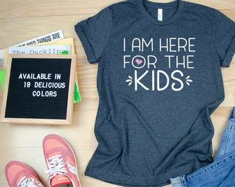 I am Here for the Kids Teacher & Counselor T-shirt | Grade level Tee