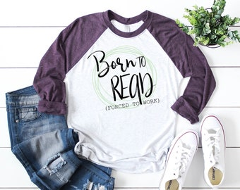 Born to Read (Forced to Work) Librarian 3/4 Sleeve Raglan
