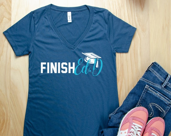 Finish Ed.D Graduation Education Doctorate V-Neck or Crew T-shirt | Gift for Grad | Doctor of Education