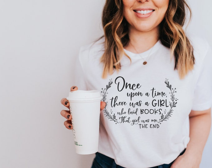 Once Upon a Time a Girl Who Loved Books Librarian Reading T-shirt | Farmhouse Style | Bookish Tshirt | Gift for Book Lover