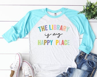 The Library is My Happy Place Librarian and Reading Tshirt | 3/4 Sleeve Raglan | Super-soft  T-shirt | Gift for Librarian or Bookish Reader