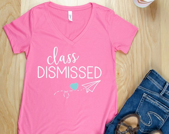 Class Dismissed End of Year Teacher V-Neck or Crew T-shirt | Grade Level Tee | End of School Year | Last Day