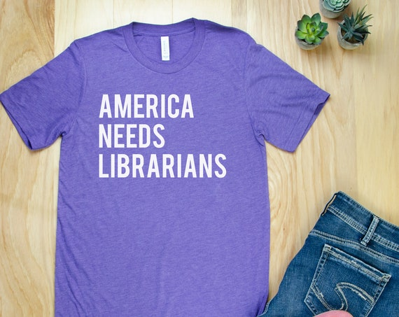America Needs Librarians Reading & Librarian T-shirt | Bookish Shirt | Library Advocacy Tee for the Library