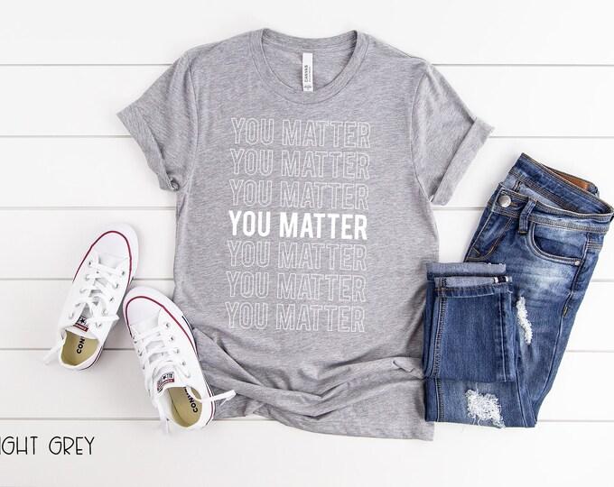 You Matter Positive Teacher Tshirt | Kindergarten, First Grade, Second Grade T-shirt | Teacher Shirt | Grade Level