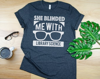 She Blinded Me With Library Science Librarian Tshirt | Gift for Librarian