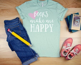 Books Make Me Happy Librarian Reading T-shirt | Bookish Tshirt | Gift for Book Lover