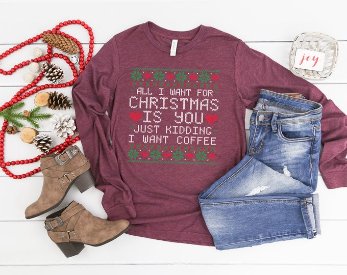 Merry Christmas Ugly Sweater All I want for Christmas is Coffee Unisex Long Sleeve Tshirt | Christmas Shirt | Vintage Holidays