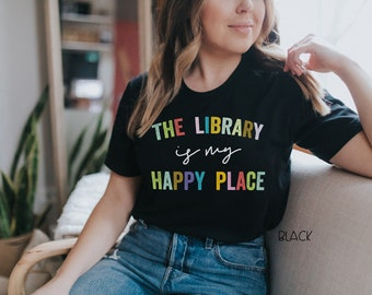 The Library is My Happy Place Colors Librarian Reading T-shirt | Bookish Tshirt | Gift for Book Lover