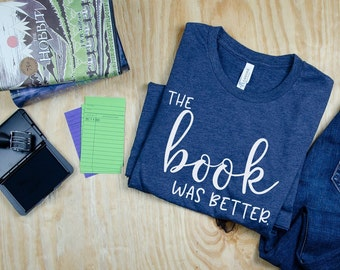 The Book was Better - Reading & Librarian T-shirt | Super-Soft, Vintage-Feel Tshirt | Libraries | Gift for Librarians | Bookish Shirt