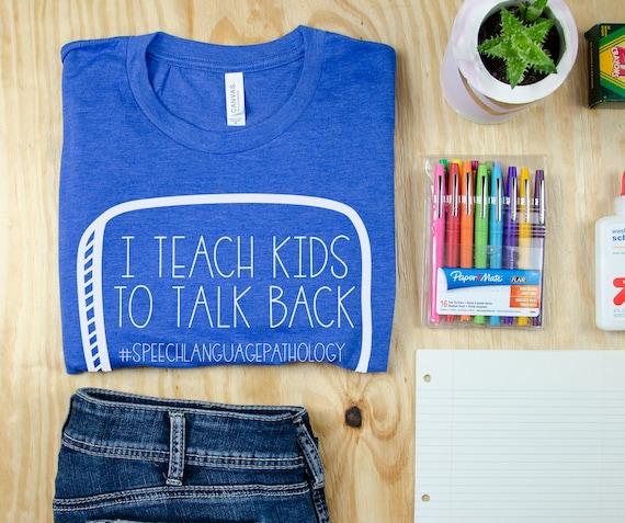 I Teach Kids To Talk Back SLP T-shirt | Grade Level Shirt | Super-Soft | Speech Language Pathologist