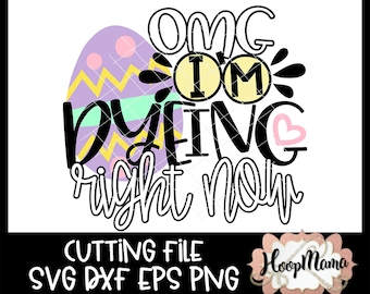 1387bce1 OMG I'm Dyeing Right Now - Easter Bunny SVG DXF eps and png Files for  Cutting Machines Cameo or Cricut Easter