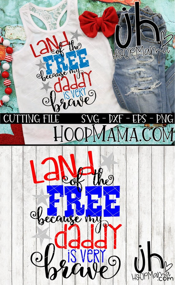 Land Of The Free Because My Daddy Is Very Brave Svg Dxf Eps Etsy
