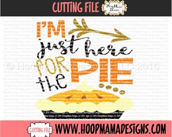 I'm Just Here For The Pie Thanksgiving SVG DXF eps and png Files for Cutting Machines Cameo or Cricut