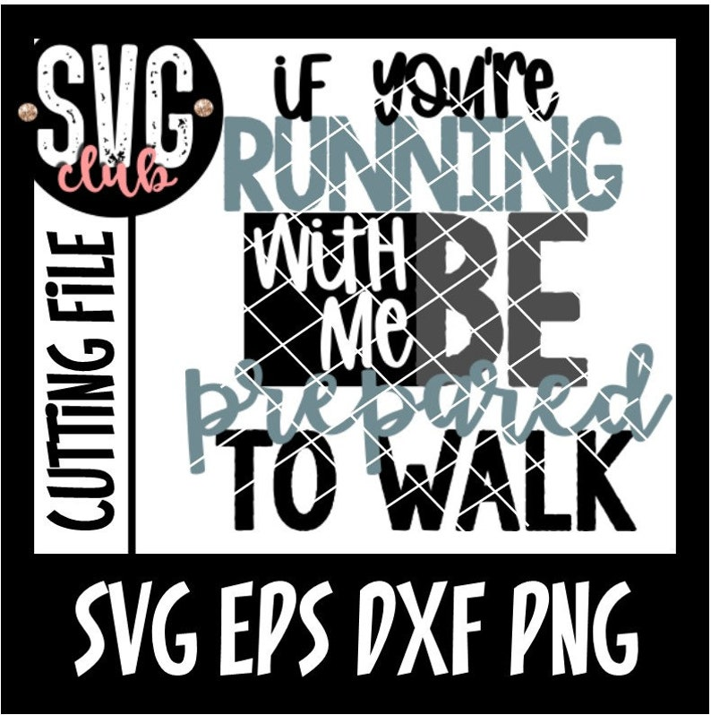 SVG dxf eps and png Files If You/'re Running With Me Be Prepared To Walk Running Gym Fitness SVG Cutting File